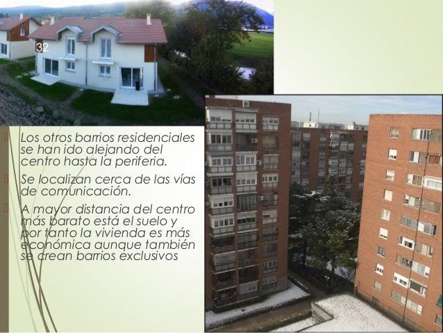  Los otros barrios residenciales se han ido alejando del centro hasta la periferia.  Se localizan cerca de las vías de c...