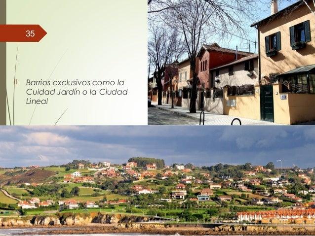  Barrios exclusivos como la Cuidad Jardín o la Ciudad Lineal 35