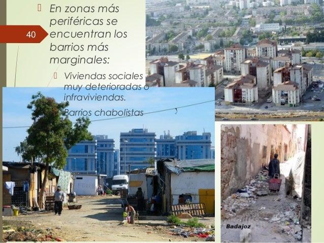  En zonas más periféricas se encuentran los barrios más marginales:  Viviendas sociales muy deterioradas o infravivienda...