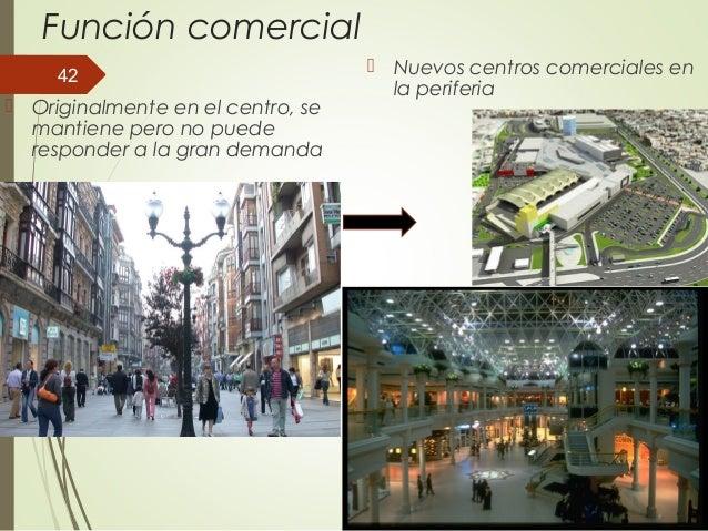 Función comercial  Originalmente en el centro, se mantiene pero no puede responder a la gran demanda  Nuevos centros com...