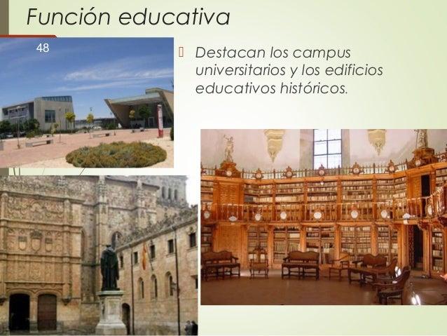 Función educativa  Destacan los campus universitarios y los edificios educativos históricos. 48
