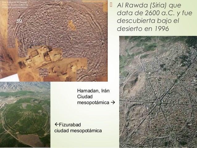  Al Rawda (Siria) que data de 2600 a.C. y fue descubierta bajo el desierto en 1996 Hamadan, Irán Ciudad mesopotámica  F...