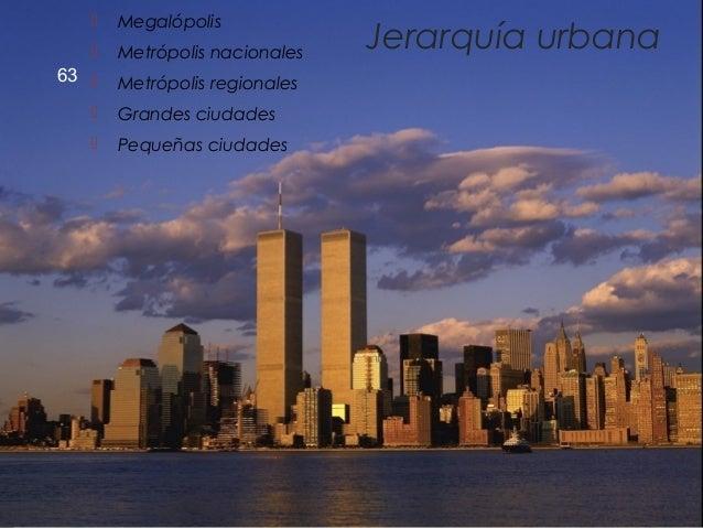 63 Jerarquía urbana  Megalópolis  Metrópolis nacionales  Metrópolis regionales  Grandes ciudades  Pequeñas ciudades