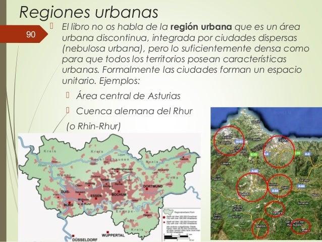 Regiones urbanas  El libro no os habla de la región urbana que es un área urbana discontinua, integrada por ciudades disp...