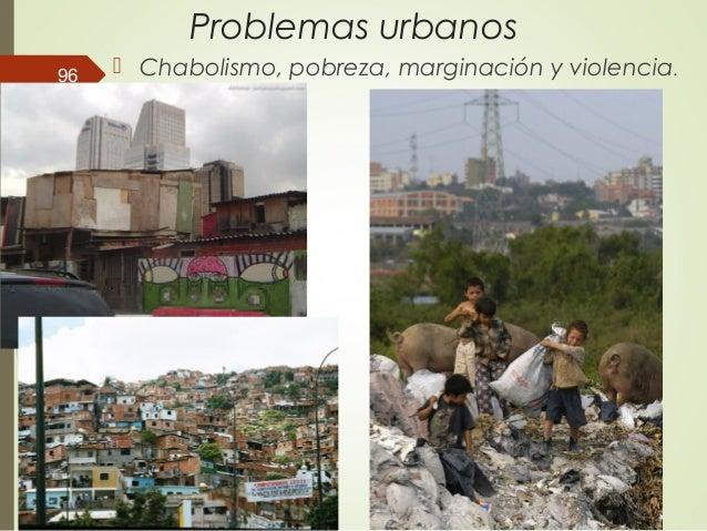 Problemas urbanos  Chabolismo, pobreza, marginación y violencia.96