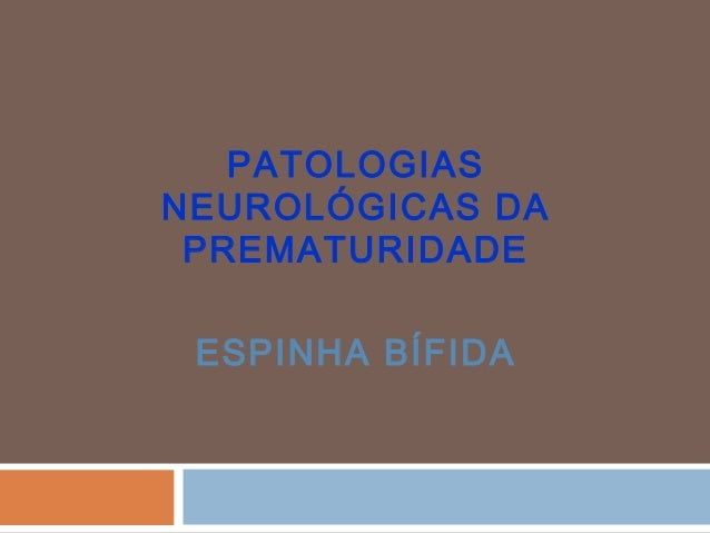 PATOLOGIAS NEUROLÓGICAS DA PREMATURIDADE ESPINHA BÍFIDA