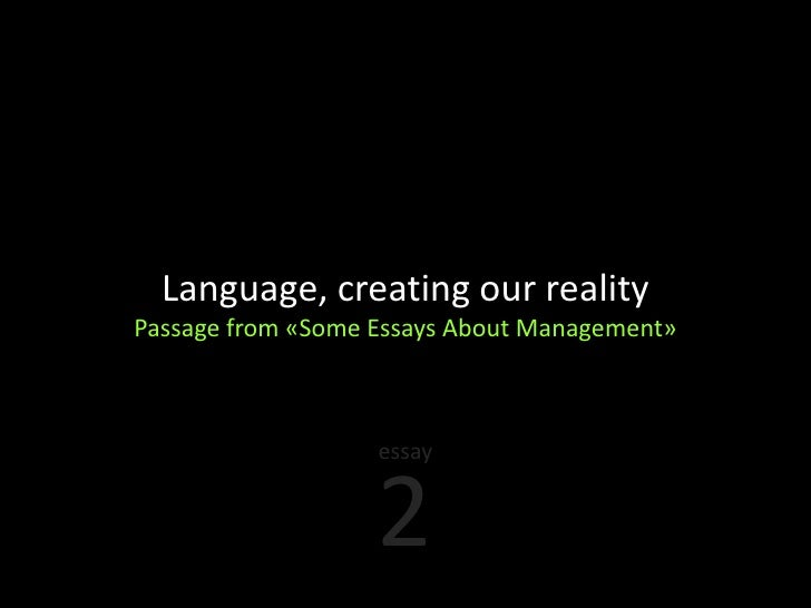 essay language creating our reality  language creating our reality passage from some essays about management