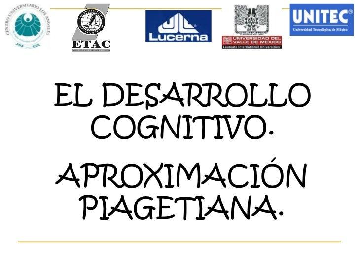 EL DESARROLLO  COGNITIVO.APROXIMACIÓN PIAGETIANA.