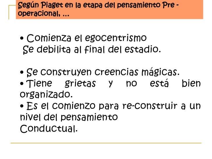 Según Piaget el pensamiento Pre-operacional puededividirse en dos sub etapas:   Periodo                   Periodo     Pre-...