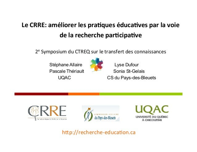Le  CRRE:  améliorer  les  pra1ques  éduca1ves  par  la  voie   de  la  recherche  par1cipa1ve  ...