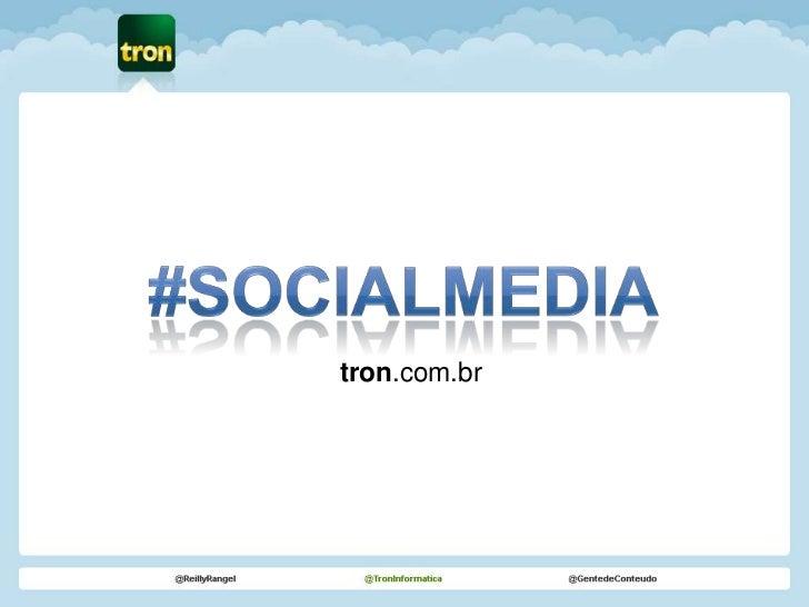 #SOCIALMEDIA<br />tron.com.br<br />