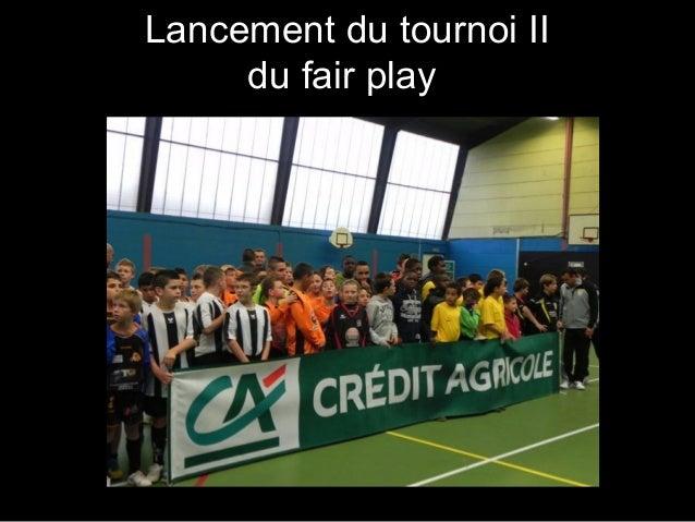 Lancement du tournoi II     du fair play