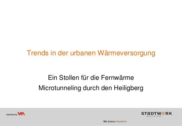 Trends in der urbanen Wärmeversorgung Ein Stollen für die Fernwärme Microtunneling durch den Heiligberg