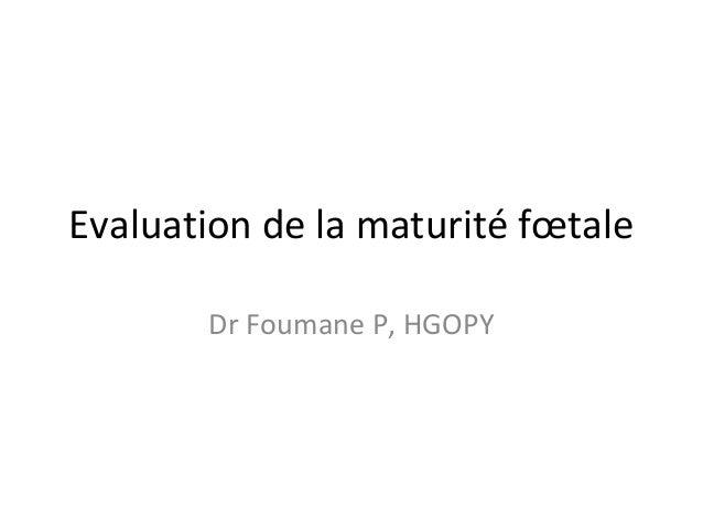 Evaluation de la maturité fœtale Dr Foumane P, HGOPY