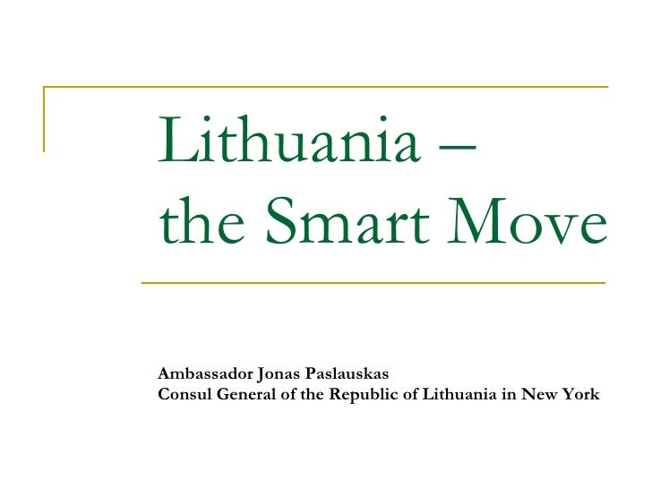 Lithuania   –  the Smart Move Ambassador Jonas Paslauskas Consul General of the Republic of Lithuania in New York
