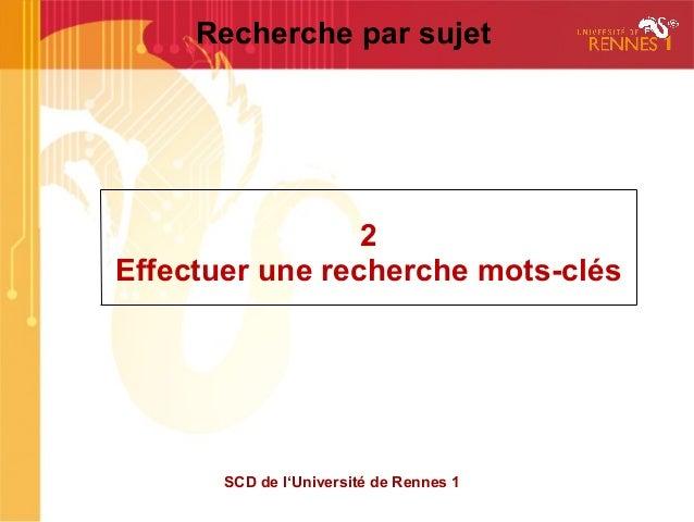 Recherche par sujet                 2Effectuer une recherche mots-clés       SCD de l'Université de Rennes 1