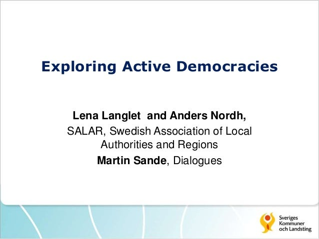 Exploring Active Democracies Lena Langlet and Anders Nordh, SALAR, Swedish Association of Local Authorities and Regions Ma...