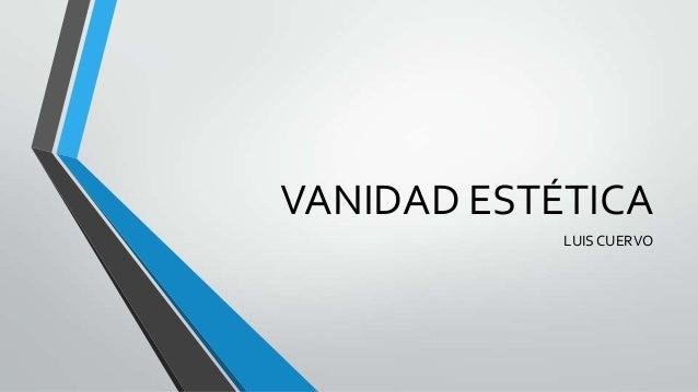 VANIDAD ESTÉTICA LUIS CUERVO