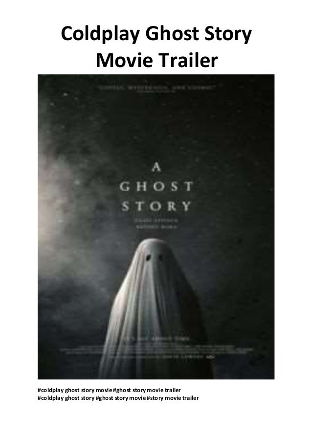 Coldplay Ghost Stories Movie Coldplay Ghost Story Movie Trailer I