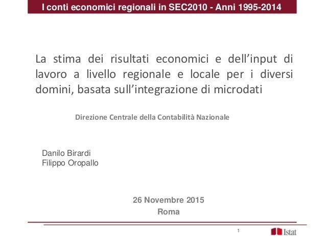 Direzione Centrale della Contabilità Nazionale 1 26 Novembre 2015 Roma La stima dei risultati economici e dell'input di la...