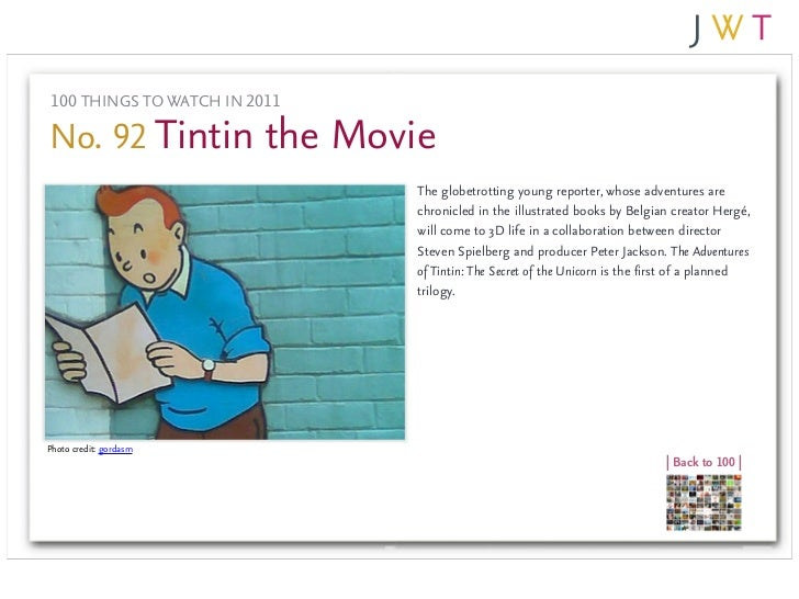 100 THINGS TO WATCH IN 2011No. 92 Tintin the Movie                              The globetrotting young reporter, whose ad...