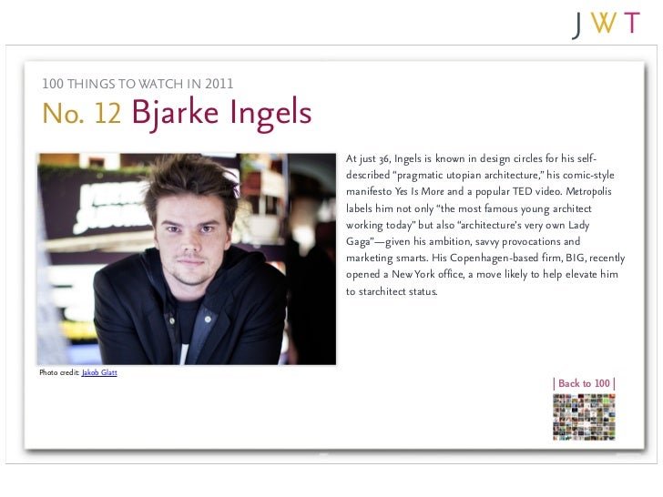 100 THINGS TO WATCH IN 2011No. 12 Bjarke Ingels                               At just 36, Ingels is known in design circle...