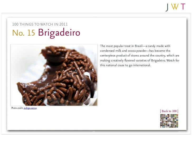 100 THINGS TO WATCH IN 2011No. 15 Brigadeiro                               The most popular treat in Brazil—a candy made w...