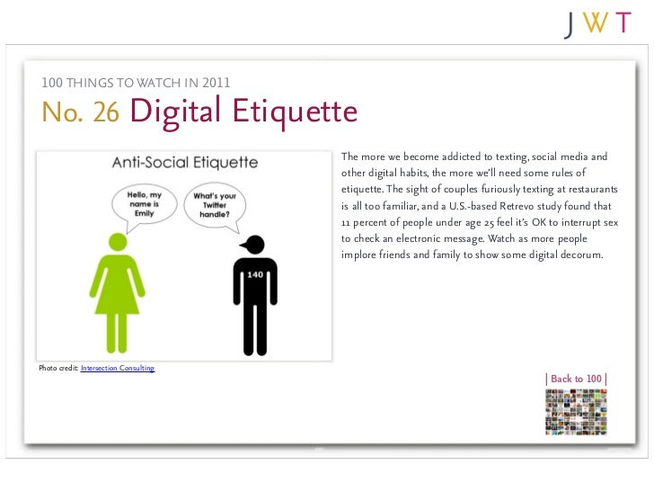 100 THINGS TO WATCH IN 2011No. 26 Digital Etiquette                                        The more we become addicted to ...