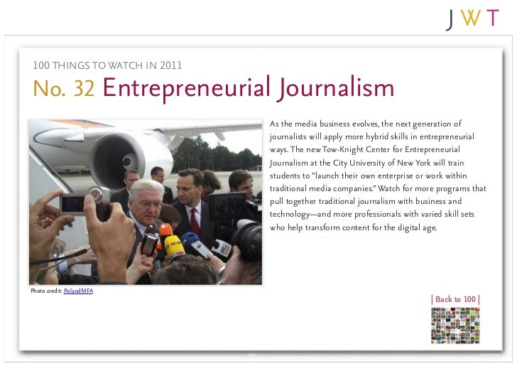 100 THINGS TO WATCH IN 2011No. 32 Entrepreneurial Journalism                              As the media business evolves, t...