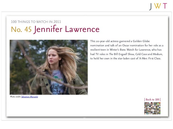 100 THINGS TO WATCH IN 2011No. 45 Jennifer Lawrence                                    This 20-year-old actress garnered a...