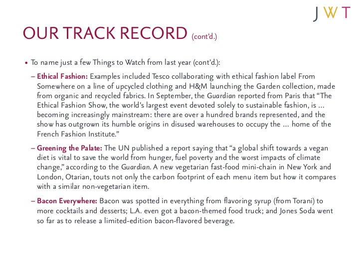 OUR TRACK RECORD (cont'd.)• To name just a few Things to Watch from last year (cont'd.):  – Ethical Fashion: Examples incl...
