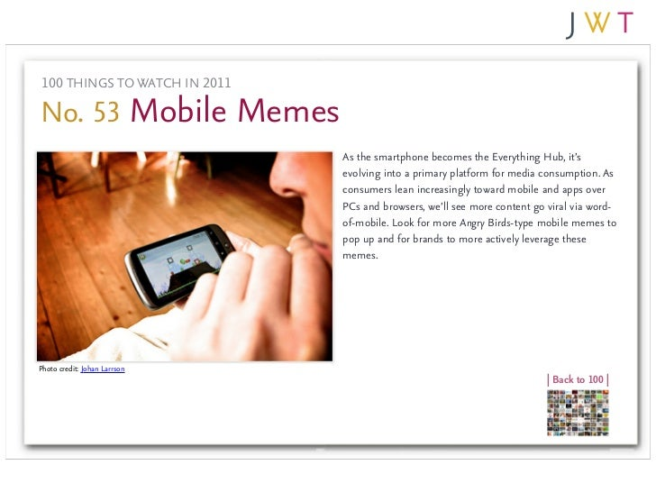 100 THINGS TO WATCH IN 2011No. 53 Mobile Memes                               As the smartphone becomes the Everything Hub,...