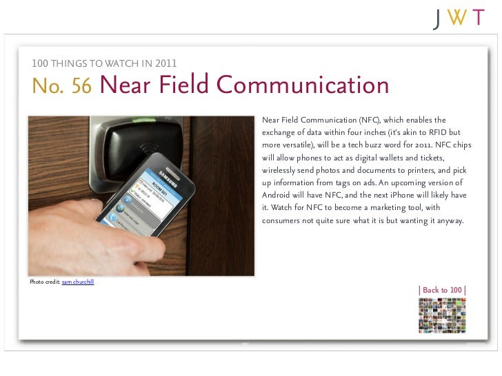 100 THINGS TO WATCH IN 2011No. 56 Near Field Communication                               Near Field Communication (NFC), w...