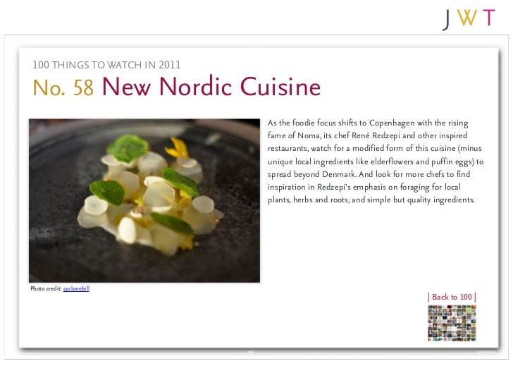 100 THINGS TO WATCH IN 2011No. 58 New Nordic Cuisine                               As the foodie focus shifts to Copenhage...