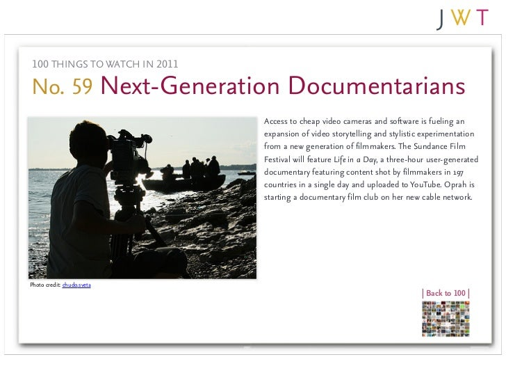 100 THINGS TO WATCH IN 2011No. 59 Next-Generation Documentarians                               Access to cheap video camer...