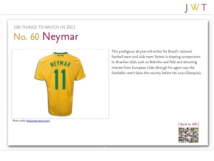 100 THINGS TO WATCH IN 2011No. 60 Neymar                                       This prodigious 18-year-old striker for Bra...