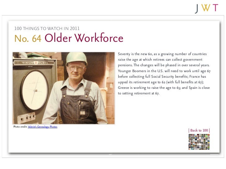 100 THINGS TO WATCH IN 2011No. 64 Older Workforce                                           Seventy is the new 60, as a gr...