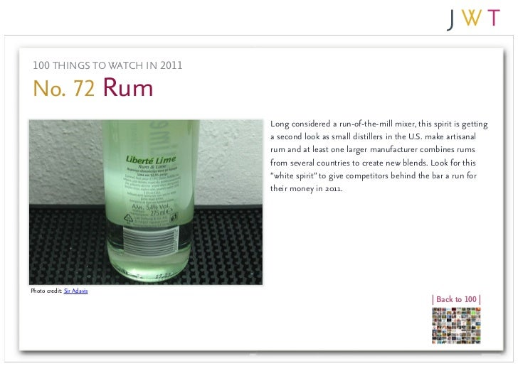 100 THINGS TO WATCH IN 2011No. 72 Rum                               Long considered a run-of-the-mill mixer, this spirit i...