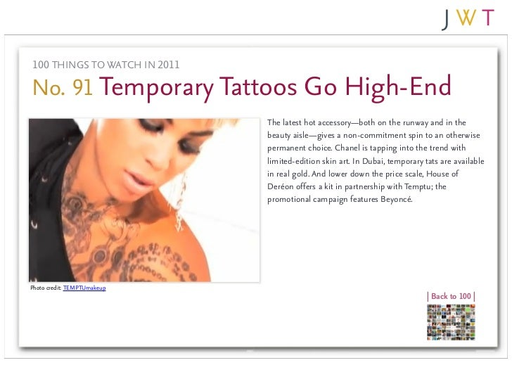 100 THINGS TO WATCH IN 2011No. 91 Temporary Tattoos Go High-End                              The latest hot accessory—both...