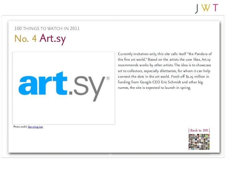 "100 THINGS TO WATCH IN 2011No. 4 Art.sy                              Currently invitation-only, this site calls itself ""th..."