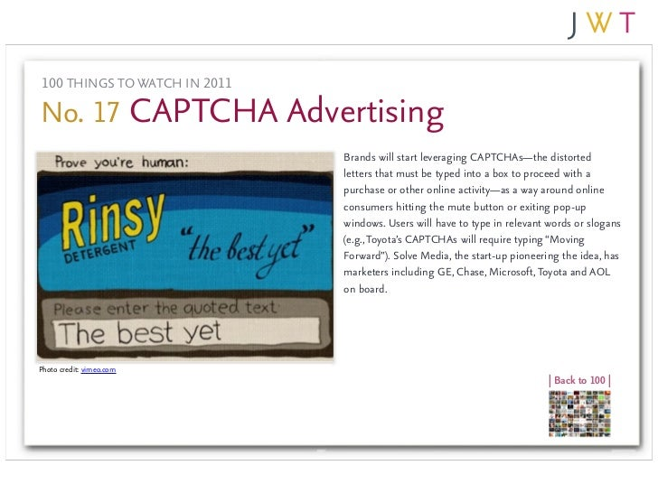 100 THINGS TO WATCH IN 2011No. 17 CAPTCHA Advertising                              Brands will start leveraging CAPTCHAs—t...
