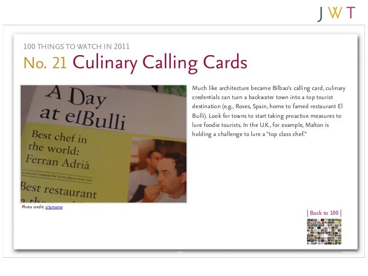 100 THINGS TO WATCH IN 2011No. 21 Culinary Calling Cards                              Much like architecture became Bilbao...