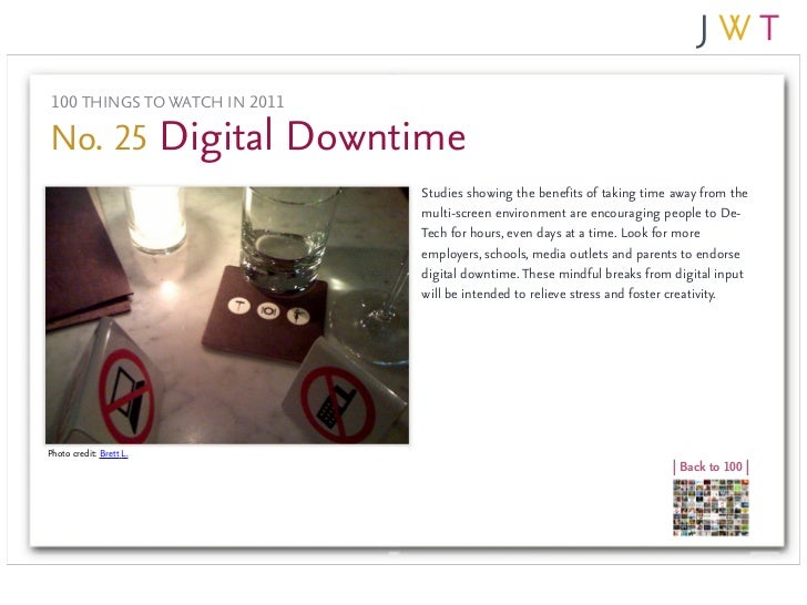 100 THINGS TO WATCH IN 2011No. 25 Digital Downtime                               Studies showing the benefits of taking ti...