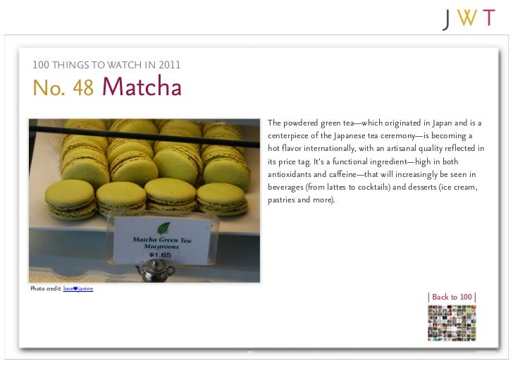 100 THINGS TO WATCH IN 2011No. 48 Matcha                               The powdered green tea—which originated in Japan an...