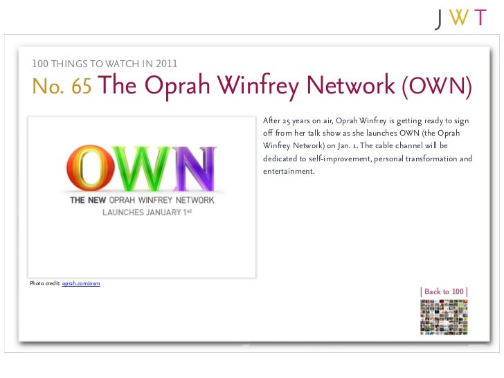100 THINGS TO WATCH IN 2011No. 65 The Oprah Winfrey Network (OWN)                              After 25 years on air, Opra...