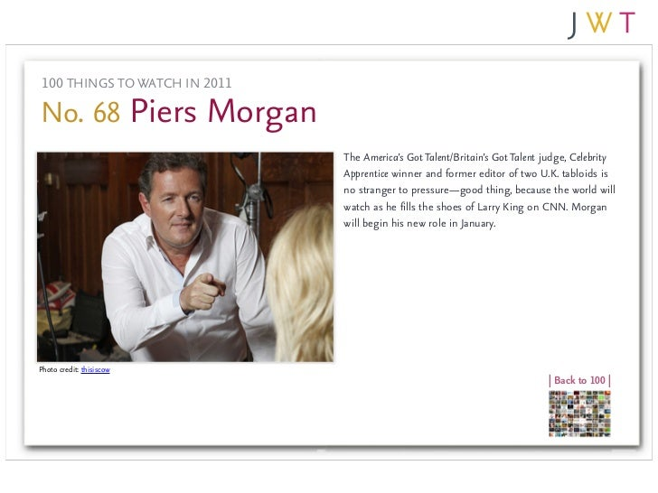 100 THINGS TO WATCH IN 2011No. 68 Piers Morgan                               The America's Got Talent/Britain's Got Talent...
