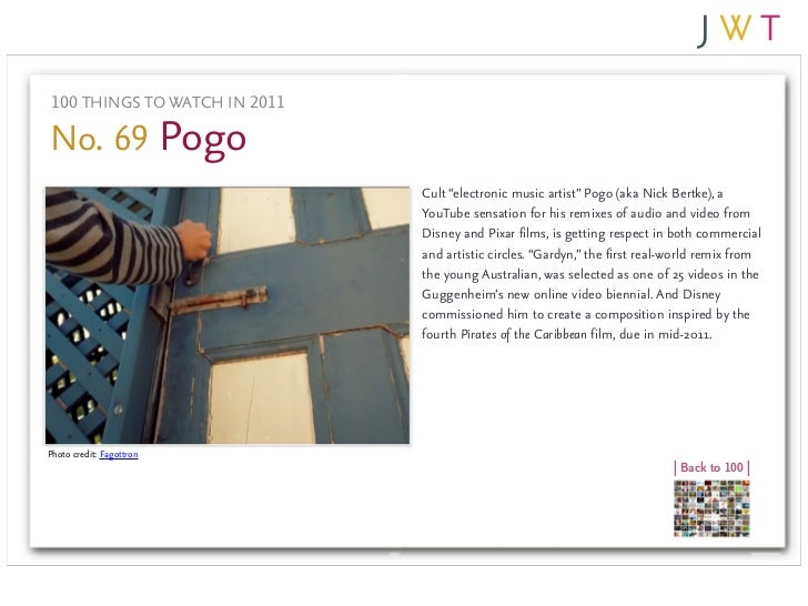 "100 THINGS TO WATCH IN 2011No. 69 Pogo                               Cult ""electronic music artist"" Pogo (aka Nick Bertke)..."