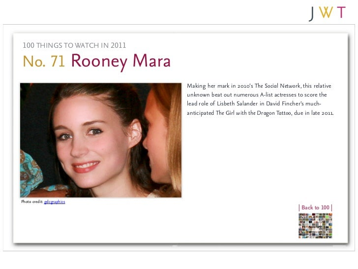100 THINGS TO WATCH IN 2011No. 71 Rooney Mara                               Making her mark in 2010's The Social Network, ...