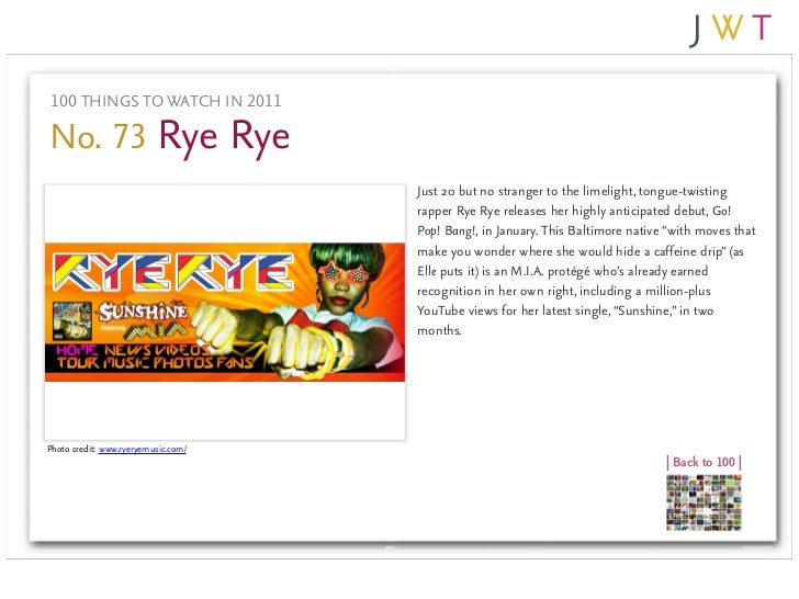 100 THINGS TO WATCH IN 2011No. 73 Rye Rye                                     Just 20 but no stranger to the limelight, to...