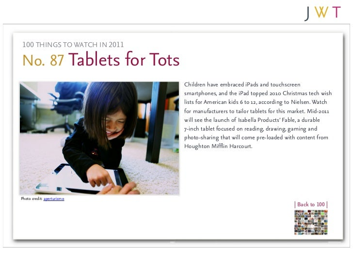 100 THINGS TO WATCH IN 2011No. 87 Tablets for Tots                               Children have embraced iPads and touchscr...